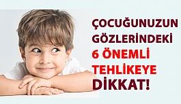 Çocuğunuzun Gözlerindeki 6 Önemli Tehlikeye Dikkat!