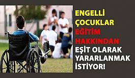 Engelli Çocuklar Eğitim Hakkından Eşit Olarak Yararlanmak İstiyor!