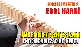 İnternet Satışları Engellenmezse Ne Olur! Zincirleme Etki Nedir?