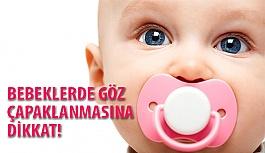 Bebeklerde Göz Çapaklanmasına Dikkat!