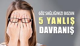 Göz Sağlığınızı Bozan 5 Davranış