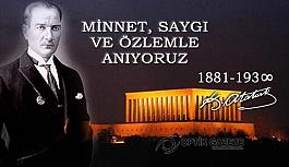 Ulu Önder Atatürk'ü Özlem Saygı ve Minnetle Anıyoruz