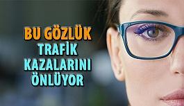 Bu Gözlük Trafik Kazalarını Önlüyor