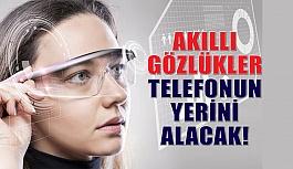 Akıllı Gözlükler Telefonun Yerini Alacak!