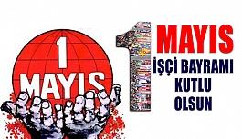 1 Mayıs İşçi Bayramı- Emek ve Dayanışma Günü Kutlu Olsun