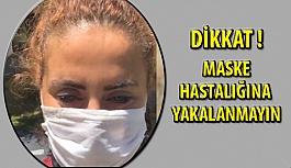 Dikkat! Maske Hastalığına Yakalanmayın