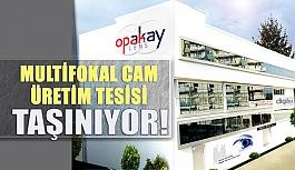 Opakay Multifokal Cam Üretim Tesisi Taşınıyor!