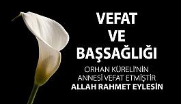 Orhan Küreli'nin Annesi Vefat Etmiştir, Allah Rahmet Eylesin