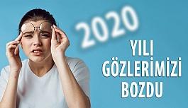 2020 Yılı Gözlerimizi Bozdu