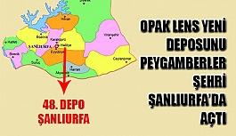 Opak Lens'in 48. Deposu Peygamberler Şehri Şanlıurfa'da Açıldı