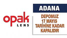 Opak Lens Adana Deposu 17 Mayıs'a Kadar Kapalı