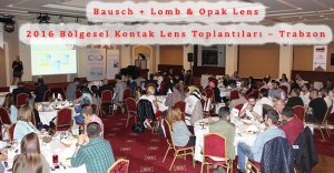 Bausch + Lomb & Opak Lens 2016 Bölgesel Kontak Lens Toplantıları – Trabzon