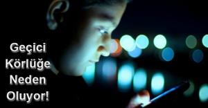 Karanlıkta Telefon Kullanmayın!