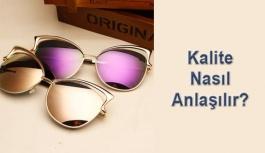 Kaliteli güneş gözlüğü nasıl anlaşılır?