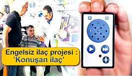 Engelsiz ilaç projesi : 'Konuşan ilaç'