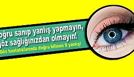 Doğru sanıp yanlış yapmayın, göz sağlığınızdan...