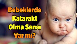 Bebeklerde Katarakt Olma Şansı Var mı?