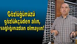 Gözlüğünüzü gözlükçüden alın, sağlığınızdan olmayın!