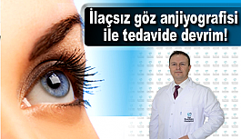 İlaçsız göz anjiyografisi ile tedavide...