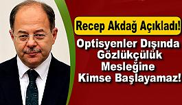 Recep Akdağ'dan Optisyen alımına ilişkin önemli açıklama geldi!