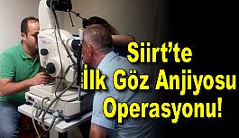 Siirt'te İlk Göz Anjiyosu Operasyonu!
