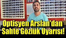 Optisyen Arslan'dan Sahte Gözlük Uyarısı!