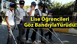 Lise Öğrencileri Göz Bandıyla Yürüdü!