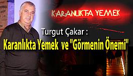 """Turgut Çakar : Karanlıkta Yemek ve """"Görmenin..."""