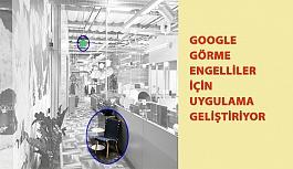 Google Görme Engelliler İçin Uygulama...