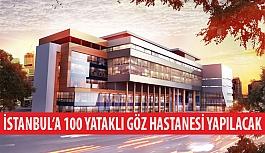 İstanbul'a 100 Yataklı Göz Hastanesi Yapılacak