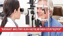 """Prof. Dr. Kaşkaloğlu: """"Katarakt Ameliyatı Olan Hastalar Daha Uzun Yaşıyor"""""""