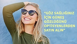 """""""Göz Sağlığınız İçin Güneş Gözlüğünü Optisyenlerden Satın Alın"""""""