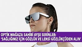 Optik Mağaza Sahibi Ayşe Serinler: 'Sağlığınız İçin Gözlük ve Lensi Gözlükçüden Alın'