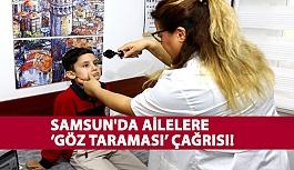 Samsun'da Ailelere 'Göz Taraması'...
