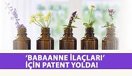 'Babaanne İlaçları' İçin Patent Yolda!