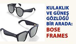 Kulaklık ve Güneş Gözlüğü Bir Arada: Bose Frames