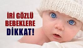 İri Gözlü Bebeklere Dikkat!