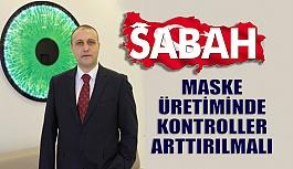 """Erol Harbi """"Maske Üretiminde Kontroller..."""